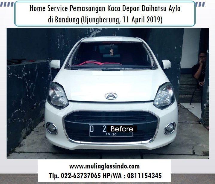 Tempat Pemasangan Kaca Depan Daihatsu Ayla di Bandung yang Murah (Ujungberung, 11 April 2019)