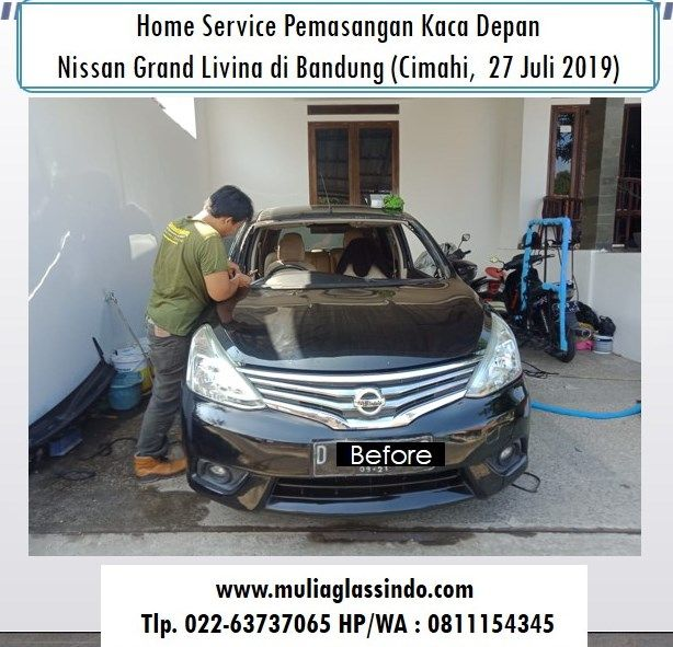 Home Service Pemasangan Kaca Depan Nissan Livina di Bandung (Cimahi, 27 Juli 2019)