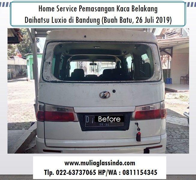 Home Service Ganti Kaca Belakang Luxio di Bandung (Buah Batu, 26 Juli 2019)